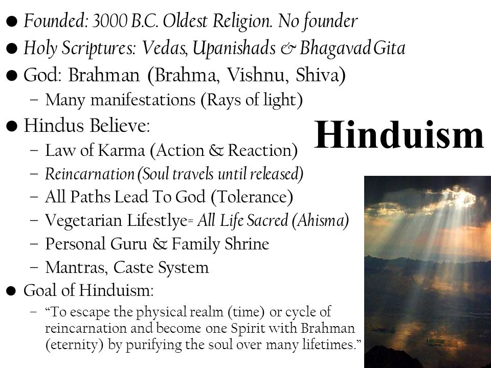 Hinduism Founded: 3000 B.C. Oldest Religion. No founder