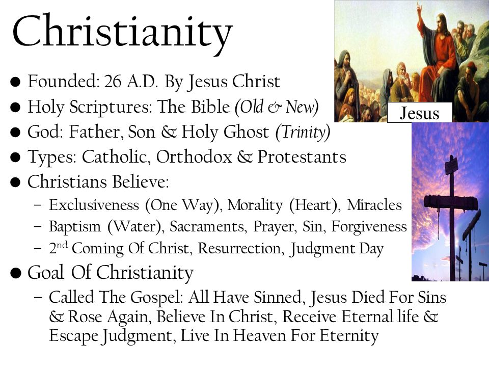 Christianity Goal Of Christianity Founded: 26 A.D. By Jesus Christ