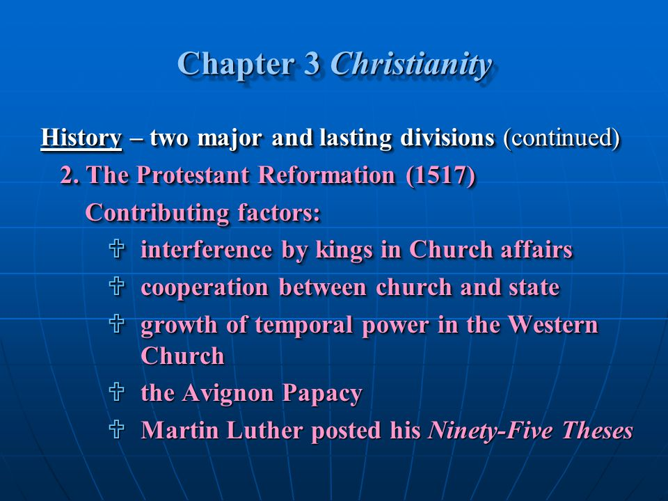 Chapter 3 Christianity History – two major and lasting divisions (continued) 2. The Protestant Reformation (1517)