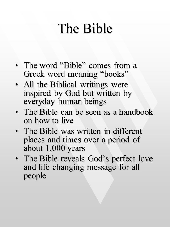 The Bible The word Bible comes from a Greek word meaning books
