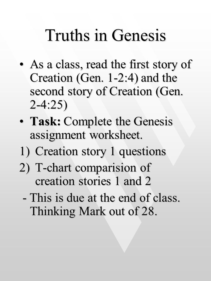 Truths in Genesis As a class, read the first story of Creation (Gen. 1-2:4) and the second story of Creation (Gen. 2-4:25)
