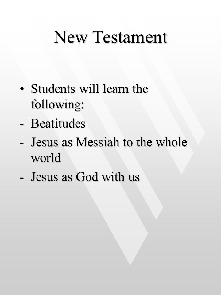 New Testament Students will learn the following: Beatitudes