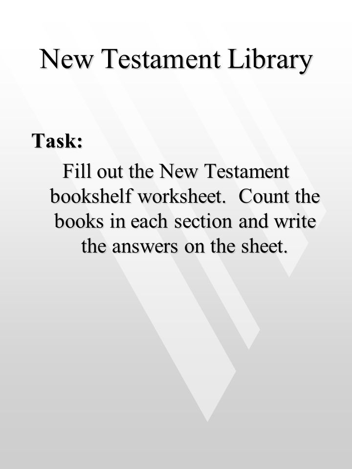 New Testament Library Task: Fill out the New Testament bookshelf worksheet.