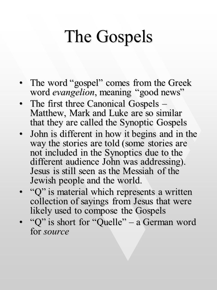 The Gospels The word gospel comes from the Greek word evangelion, meaning good news