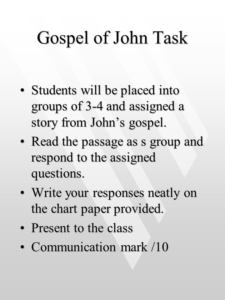 Gospel of John Task Students will be placed into groups of 3-4 and assigned a story from John's gospel.