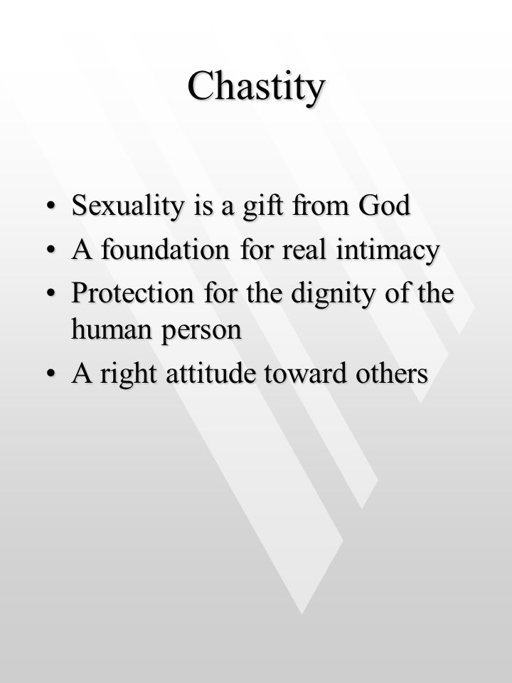 Chastity Sexuality is a gift from God A foundation for real intimacy