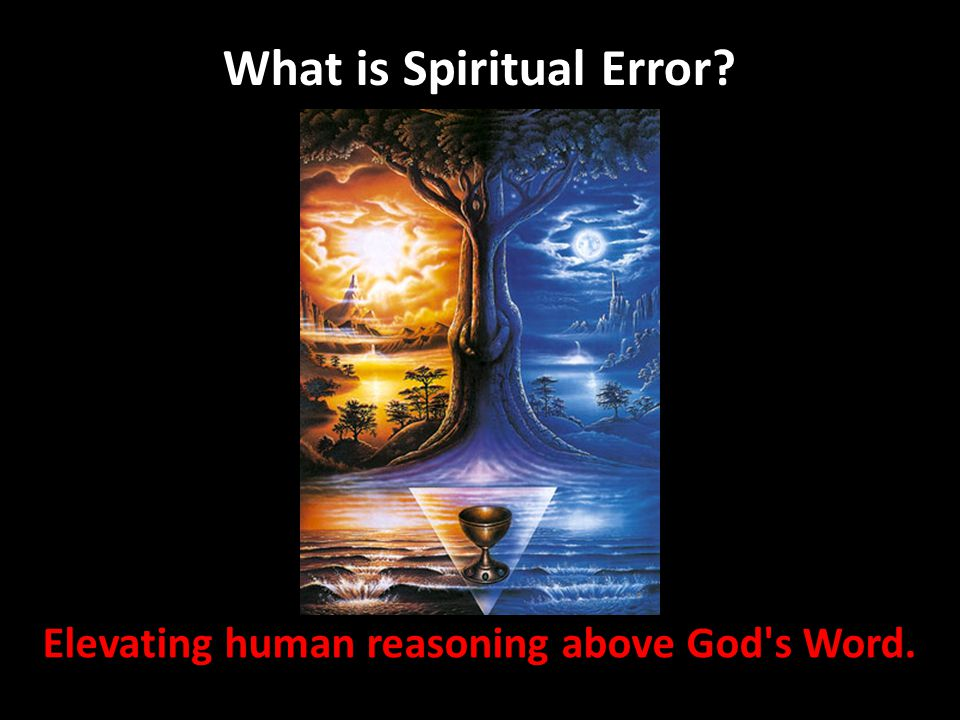 What is Spiritual Error Elevating human reasoning above God s Word.