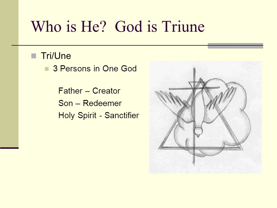 Who is He God is Triune Tri/Une 3 Persons in One God Father – Creator