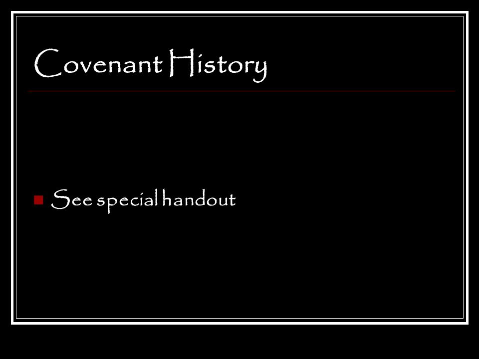 Covenant History See special handout Questions 15