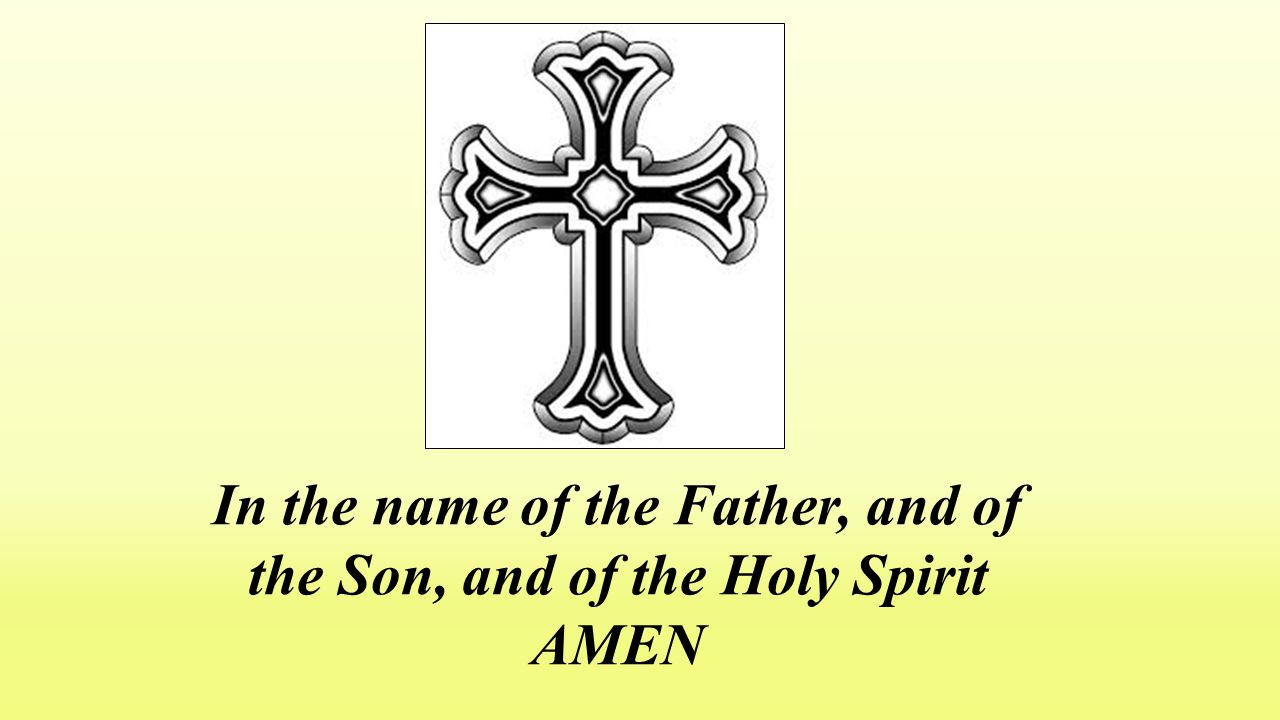 In the name of the Father, and of the Son, and of the Holy Spirit