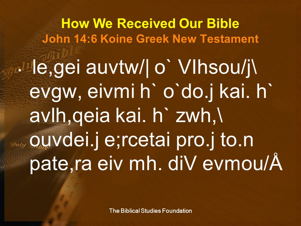 How We Received Our Bible John 14:6 Koine Greek New Testament