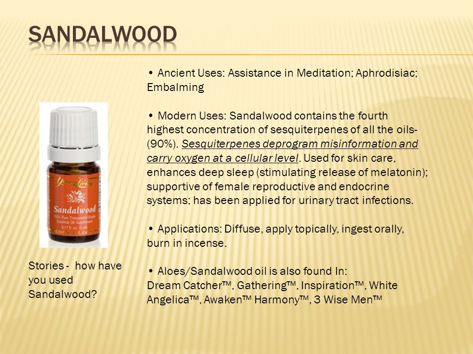 Sandalwood • Ancient Uses: Assistance in Meditation; Aphrodisiac;