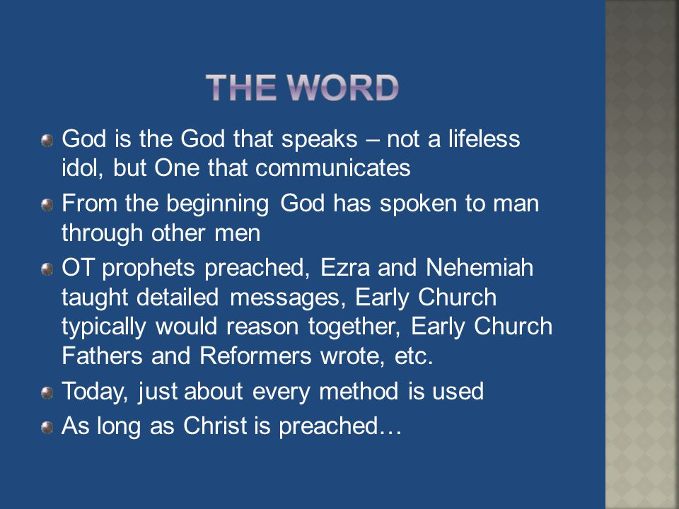 The Word God is the God that speaks – not a lifeless idol, but One that communicates. From the beginning God has spoken to man through other men.