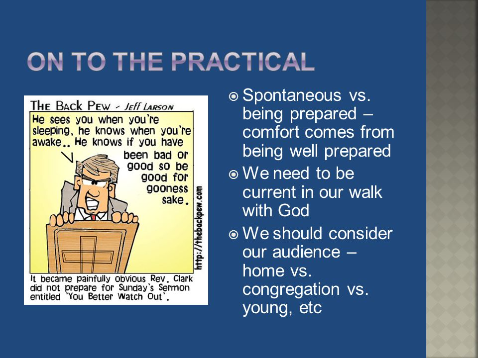 On to the practical Spontaneous vs. being prepared – comfort comes from being well prepared. We need to be current in our walk with God.