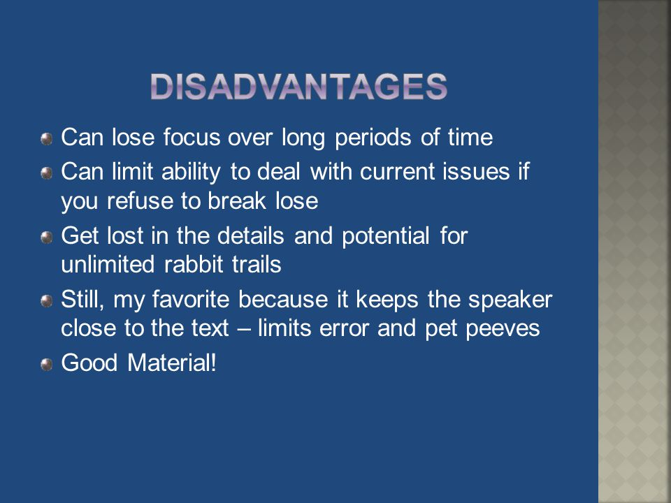 Disadvantages Can lose focus over long periods of time