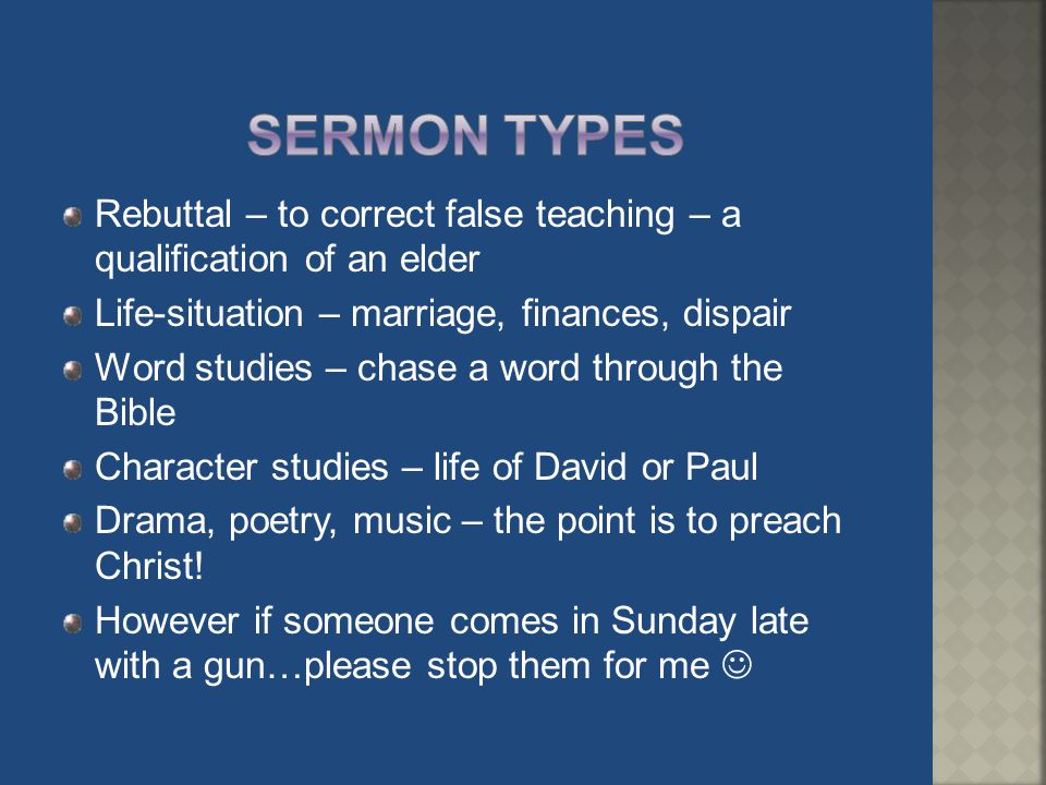 Sermon types Rebuttal – to correct false teaching – a qualification of an elder. Life-situation – marriage, finances, dispair.