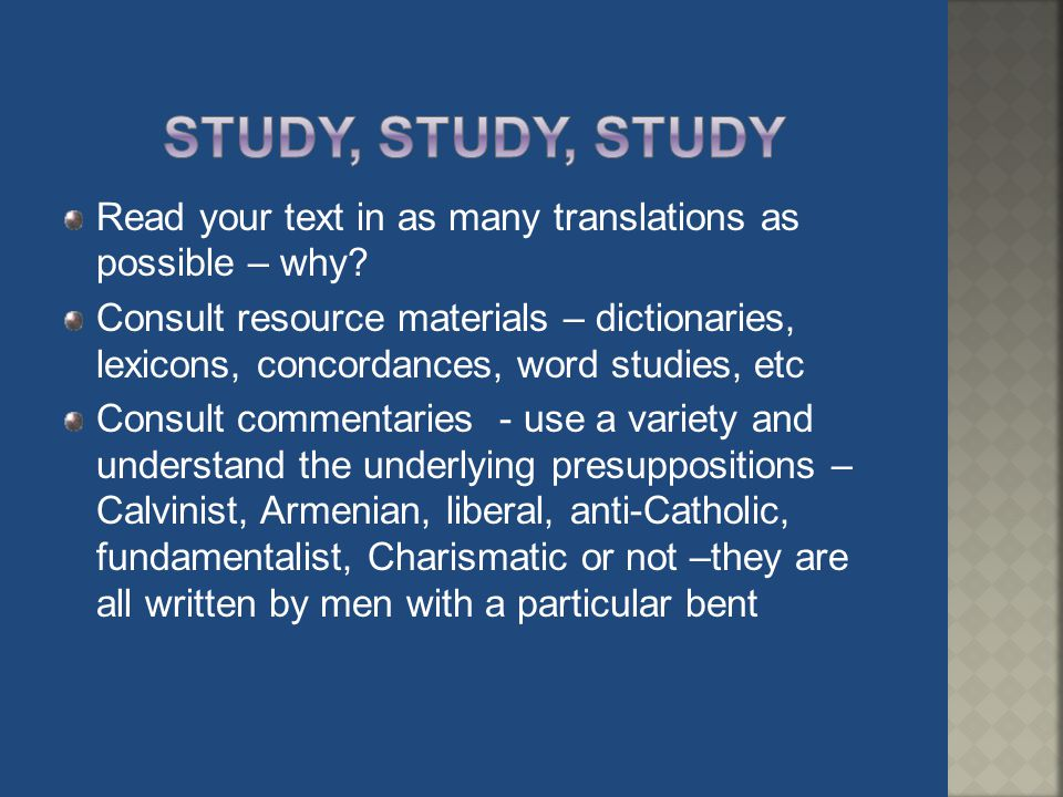 Study, study, study Read your text in as many translations as possible – why