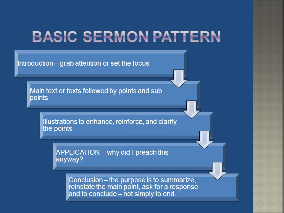 Basic sermon pattern Introduction – grab attention or set the focus