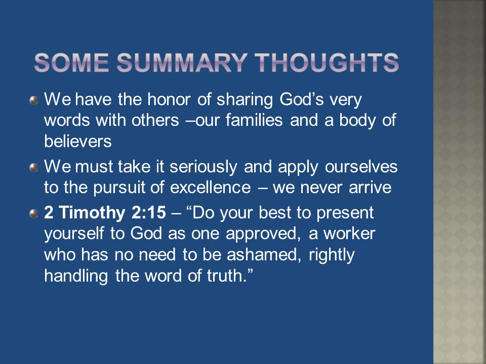 Some Summary thoughts We have the honor of sharing God's very words with others –our families and a body of believers.