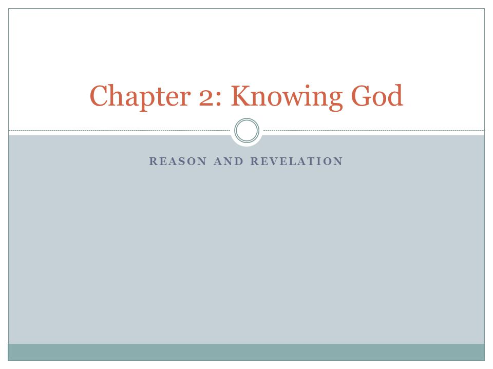 Chapter 2: Knowing God Reason and Revelation