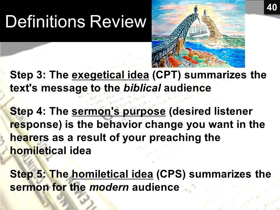 Definitions Review 40. Step 3: The exegetical idea (CPT) summarizes the text s message to the biblical audience.