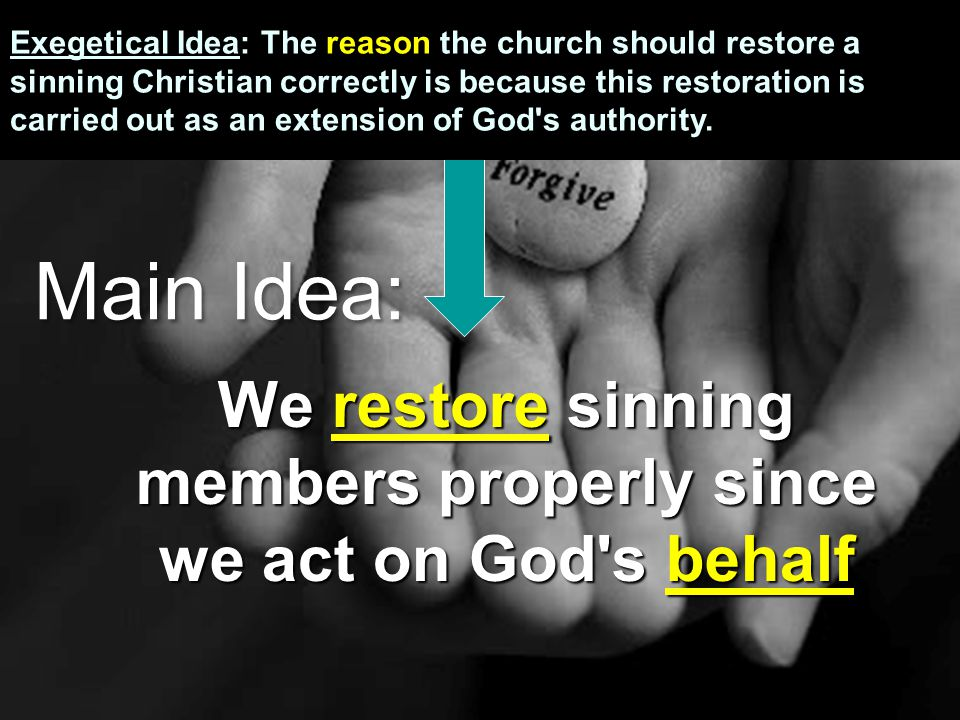 We restore sinning members properly since we act on God s behalf