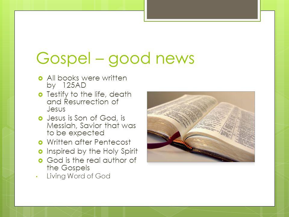 Gospel – good news All books were written by 125AD