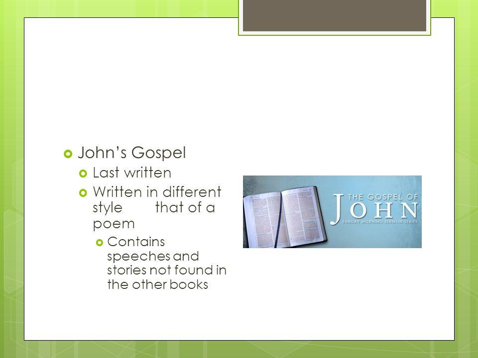 John's Gospel Last written Written in different style that of a poem