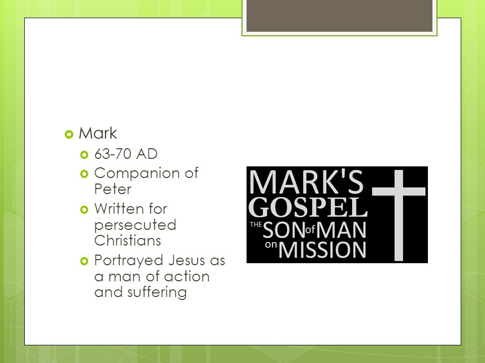 Mark 63-70 AD Companion of Peter Written for persecuted Christians