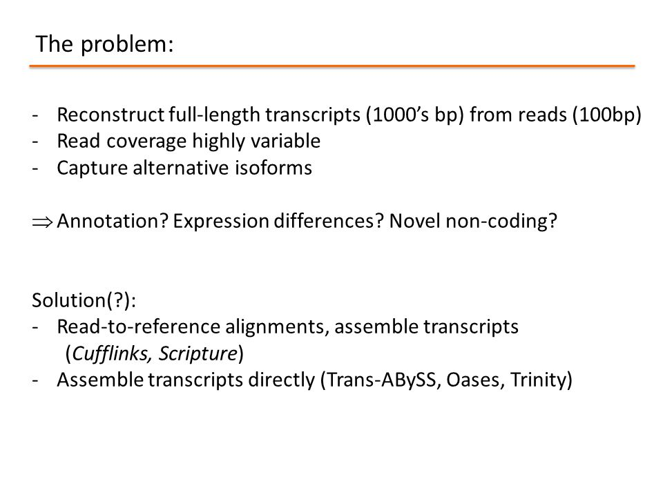 The problem: Reconstruct full-length transcripts (1000's bp) from reads (100bp) Read coverage highly variable.