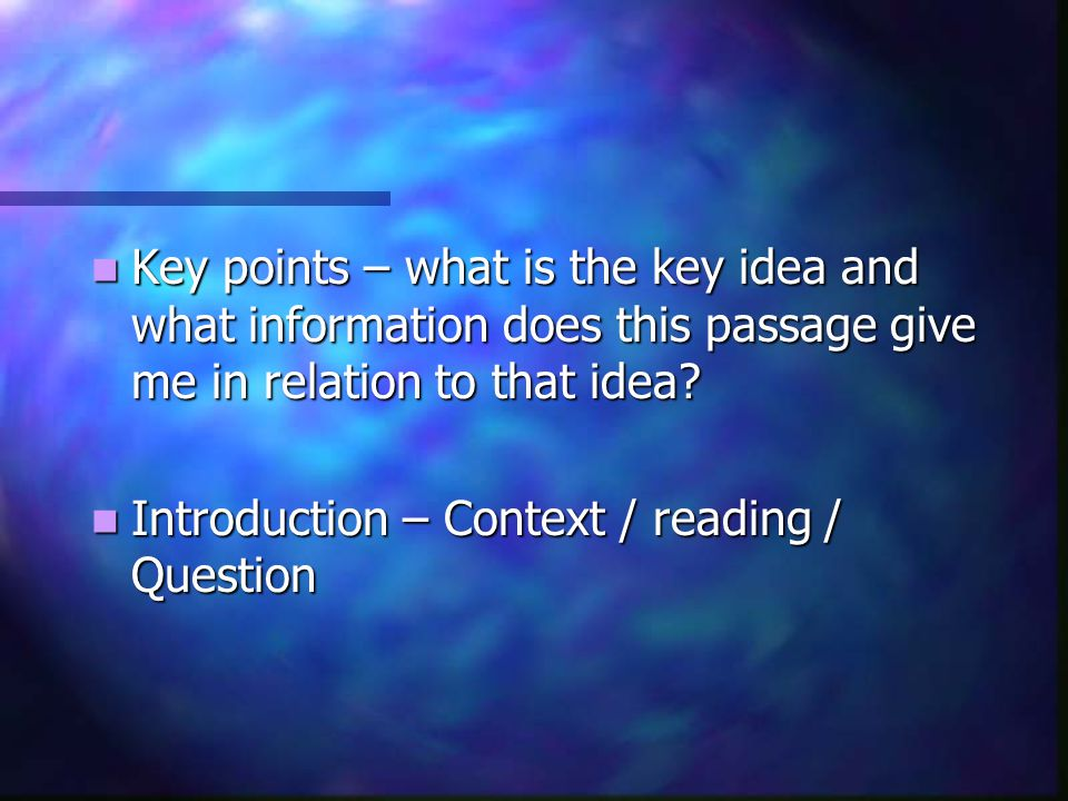 Key points – what is the key idea and what information does this passage give me in relation to that idea
