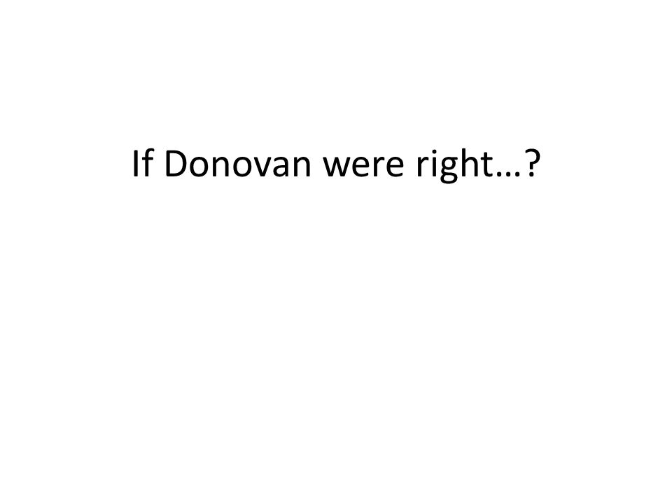 If Donovan were right…