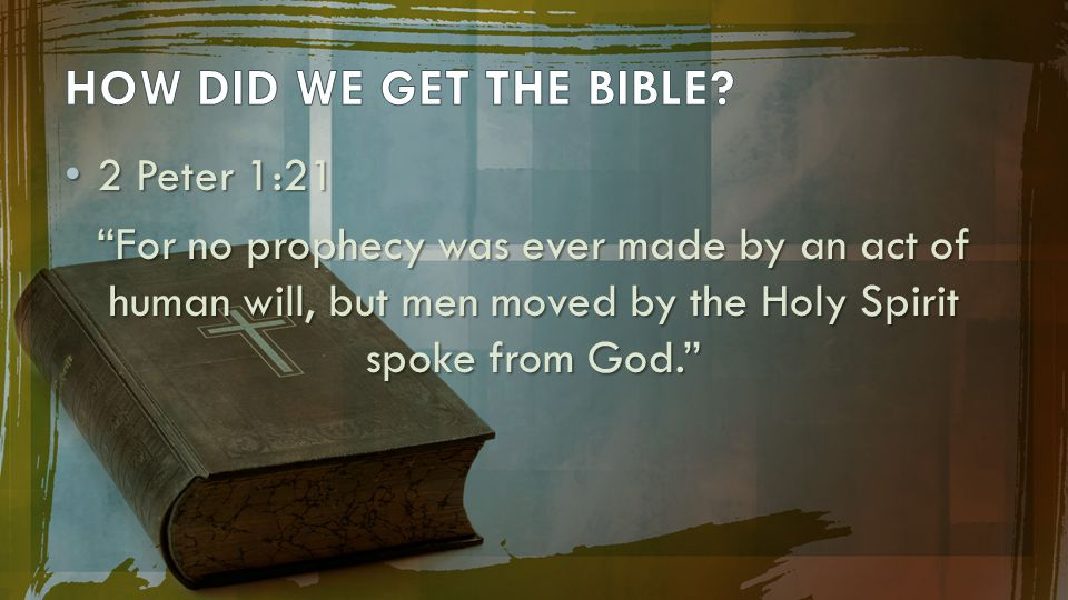 HOW DID WE GET THE BIBLE 2 Peter 1:21