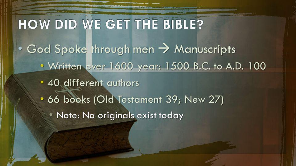 HOW DID WE GET THE BIBLE God Spoke through men  Manuscripts