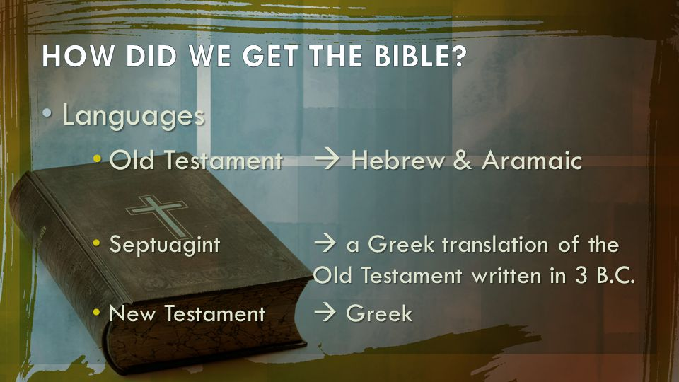 HOW DID WE GET THE BIBLE Languages Old Testament  Hebrew & Aramaic