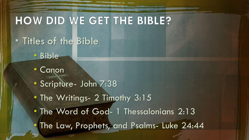 HOW DID WE GET THE BIBLE Titles of the Bible Titles of the Bible