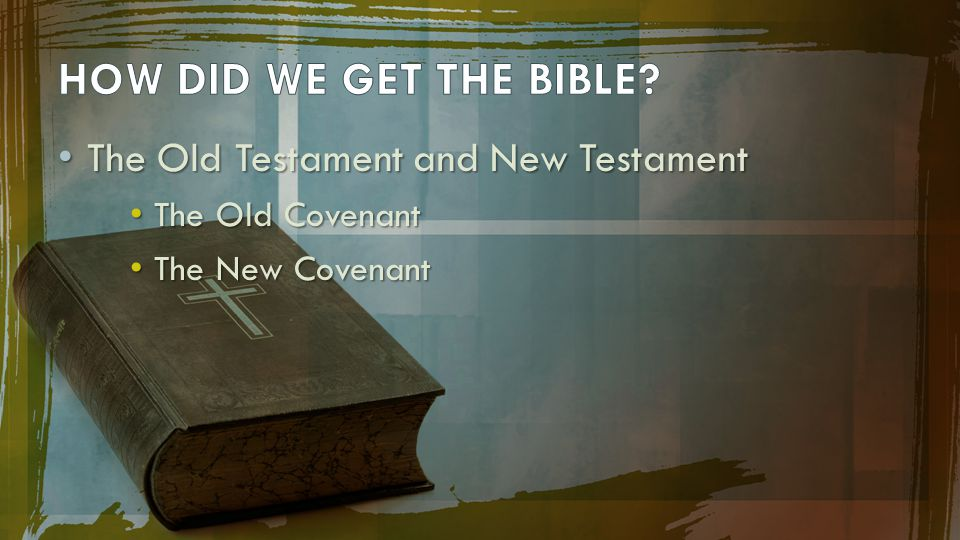 HOW DID WE GET THE BIBLE The Old Testament and New Testament