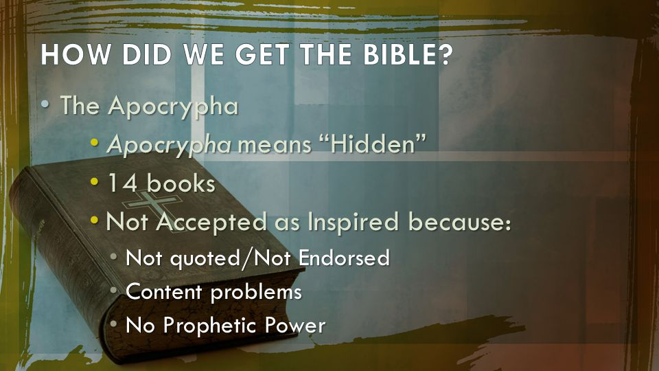 HOW DID WE GET THE BIBLE The Apocrypha Apocrypha means Hidden