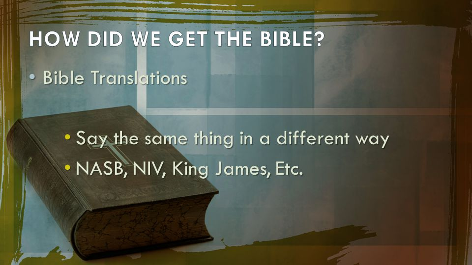HOW DID WE GET THE BIBLE Bible Translations