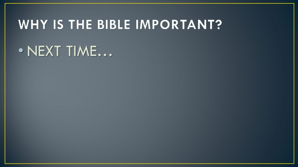 WHY IS THE BIBLE IMPORTANT
