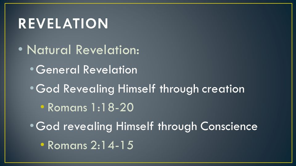 REVELATION Natural Revelation: General Revelation