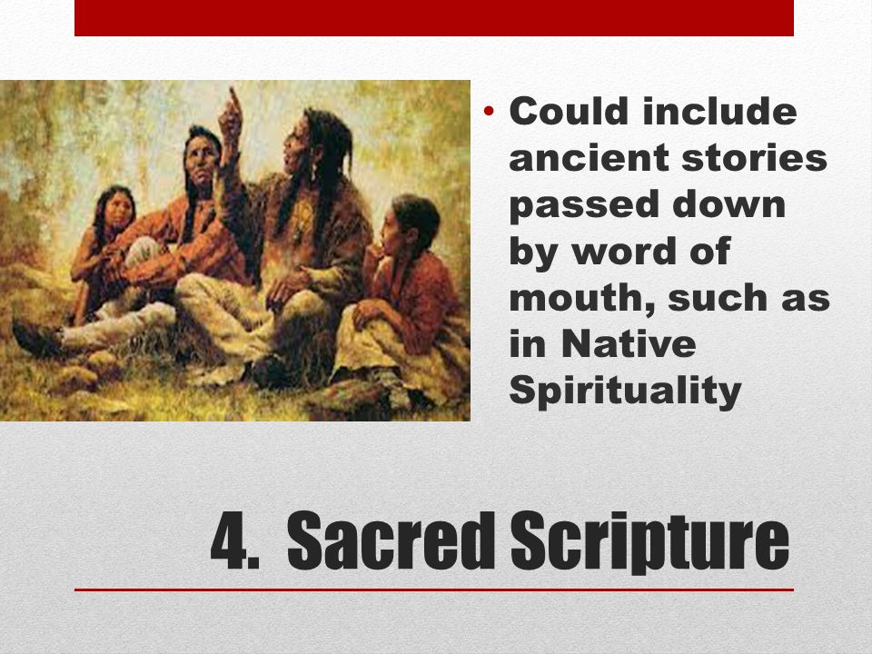 Could include ancient stories passed down by word of mouth, such as in Native Spirituality