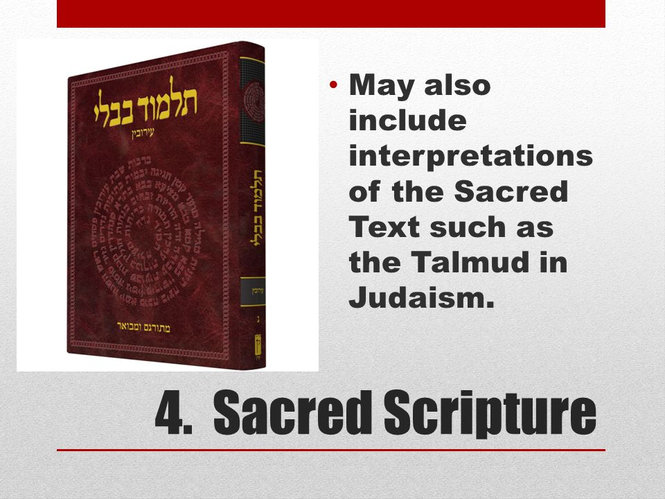 May also include interpretations of the Sacred Text such as the Talmud in Judaism.