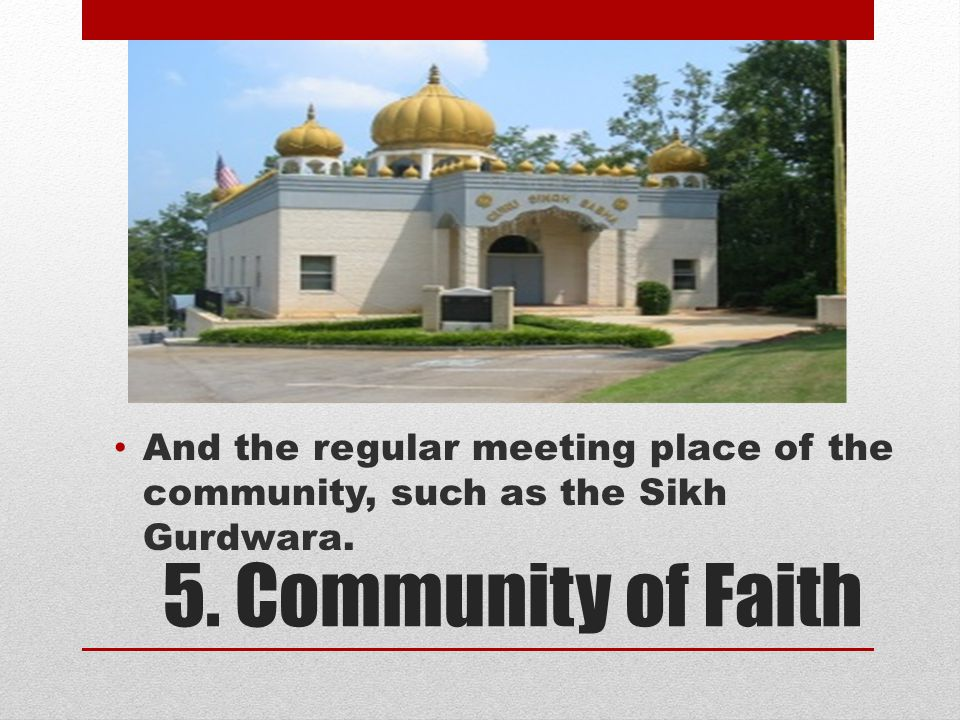And the regular meeting place of the community, such as the Sikh Gurdwara.