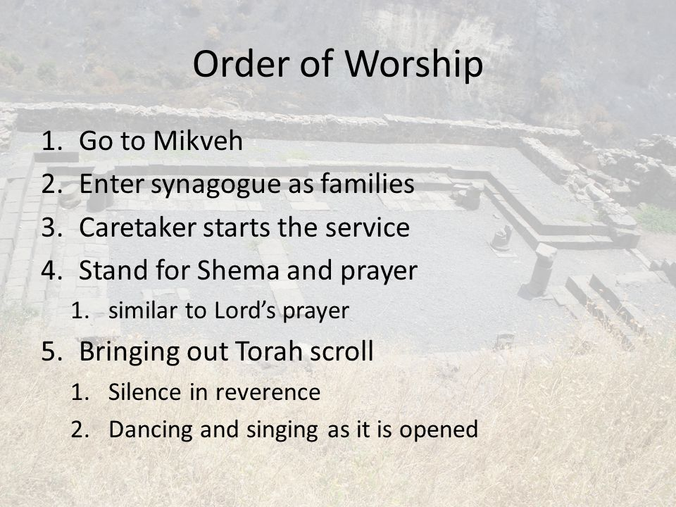 Order of Worship Go to Mikveh Enter synagogue as families