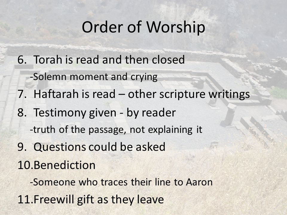 Order of Worship Torah is read and then closed