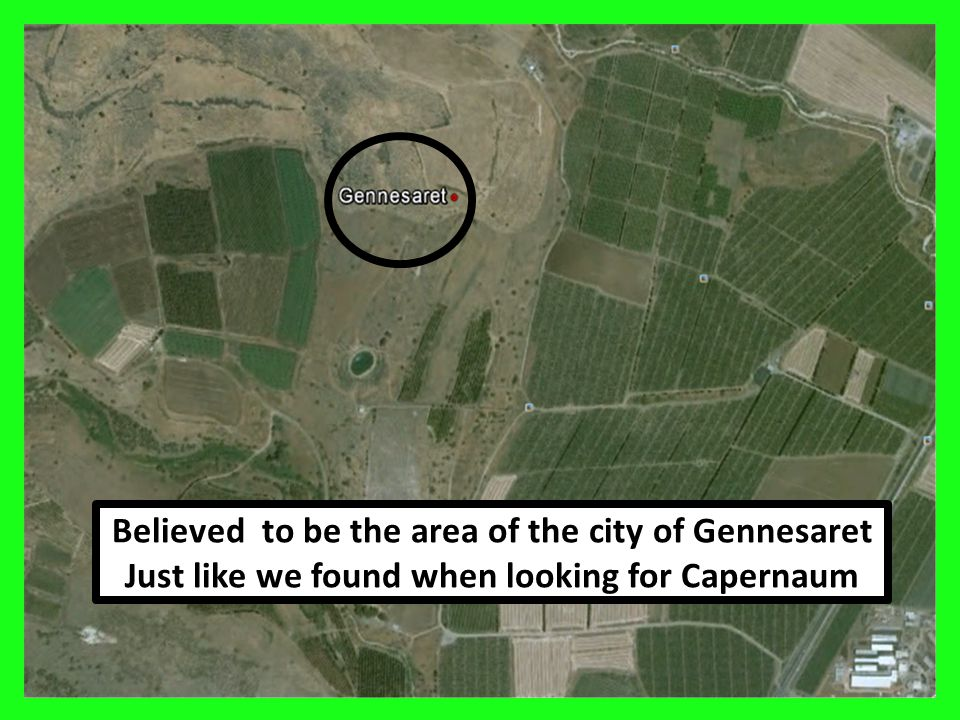 Believed to be the area of the city of Gennesaret Just like we found when looking for Capernaum
