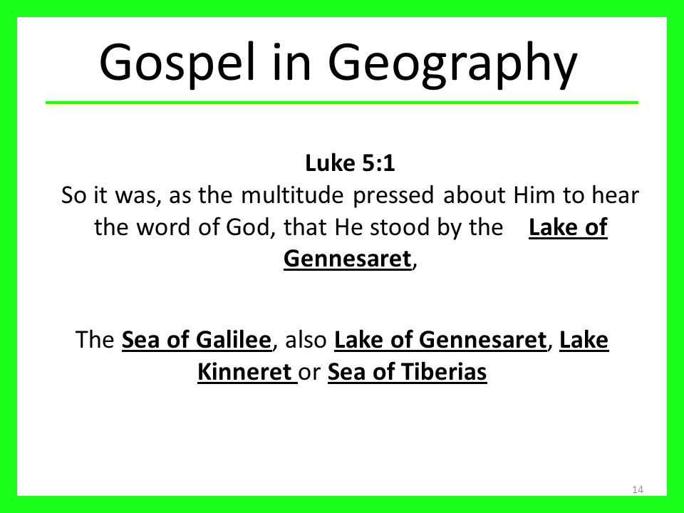 Gospel in Geography Luke 5:1 So it was, as the multitude pressed about Him to hear the word of God, that He stood by the Lake of Gennesaret,