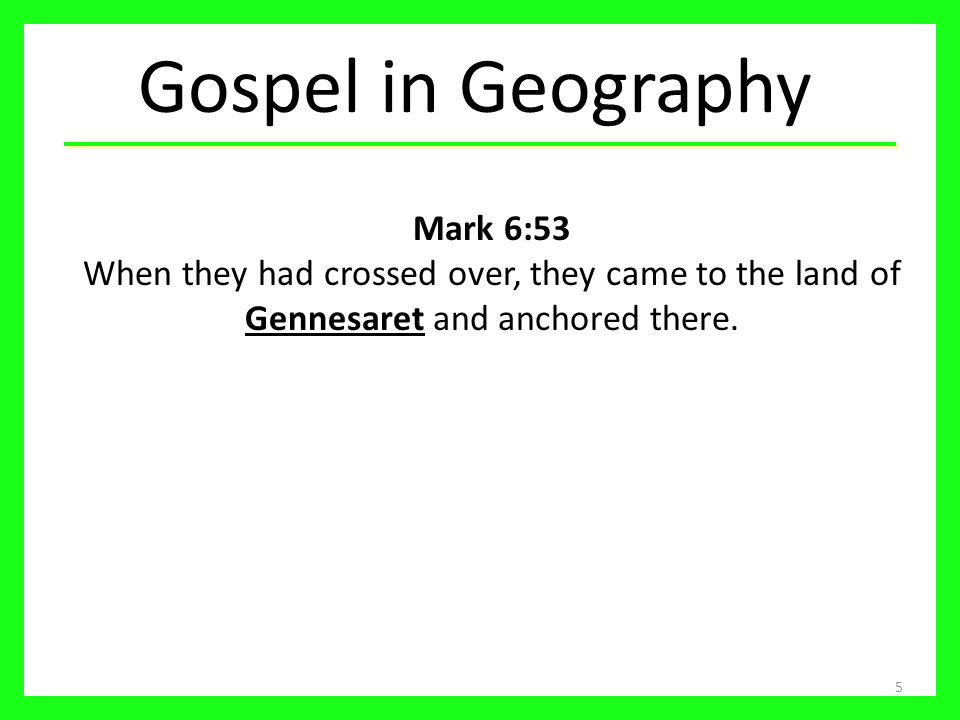 Gospel in Geography Mark 6:53 When they had crossed over, they came to the land of Gennesaret and anchored there.
