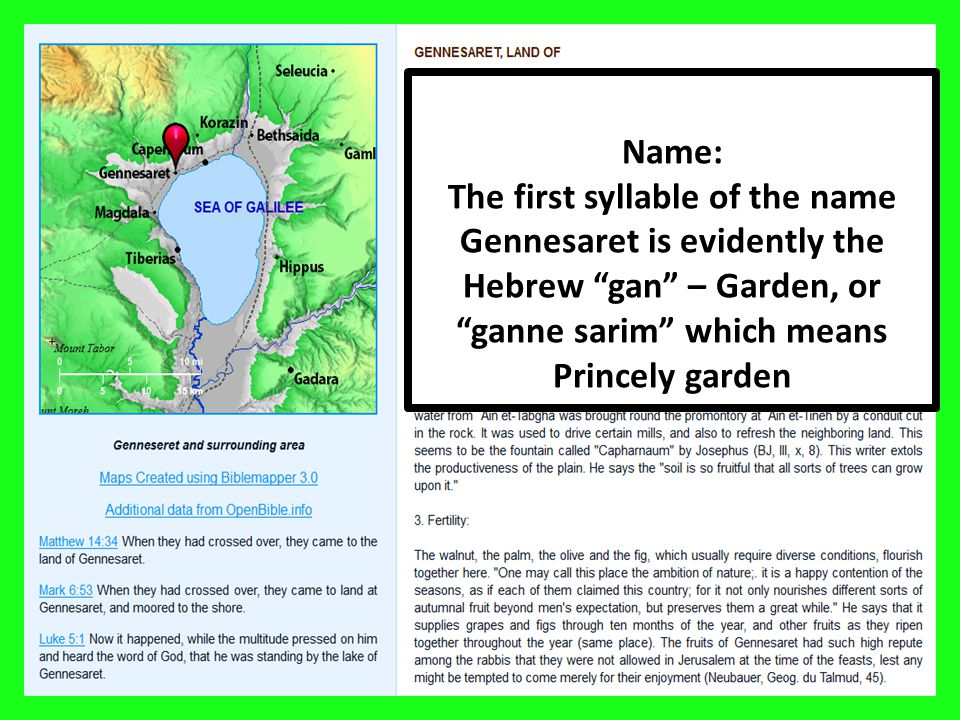 Name: The first syllable of the name Gennesaret is evidently the Hebrew gan – Garden, or ganne sarim which means Princely garden.